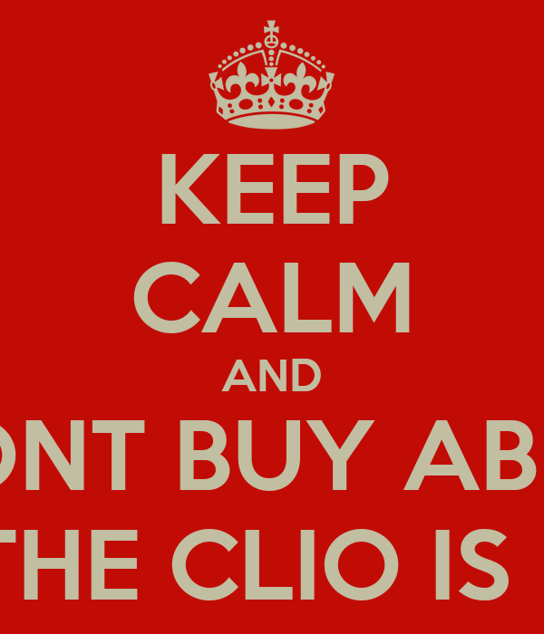 KEEP CALM AND DONT BUY ABBIE A FIAT. THE CLIO IS PERFECT