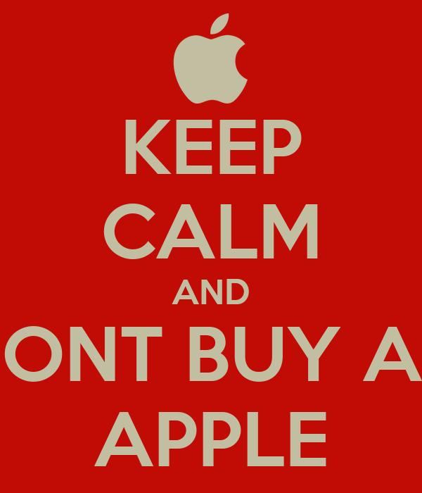 KEEP CALM AND DONT BUY AN APPLE
