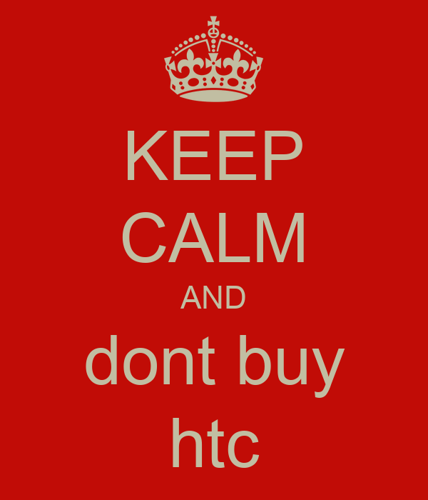 KEEP CALM AND dont buy htc