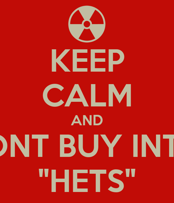 """KEEP CALM AND DONT BUY INTO  """"HETS"""""""