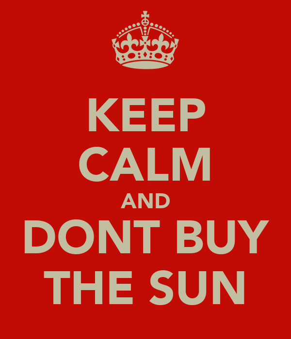KEEP CALM AND DONT BUY THE SUN