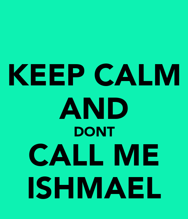 KEEP CALM AND DONT CALL ME ISHMAEL