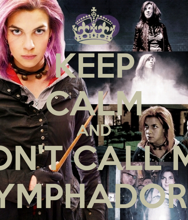 KEEP CALM AND DON'T CALL ME  NYMPHADORA!