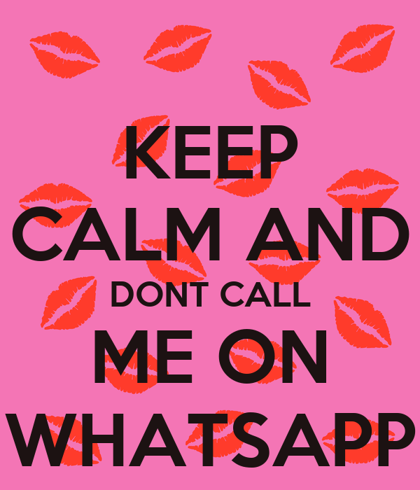 KEEP CALM AND DONT CALL ME ON WHATSAPP