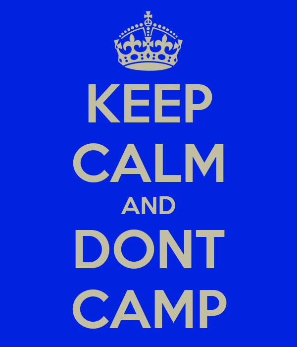 KEEP CALM AND DONT CAMP