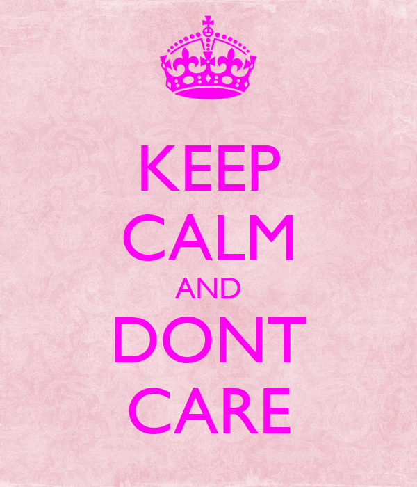 KEEP CALM AND DONT CARE