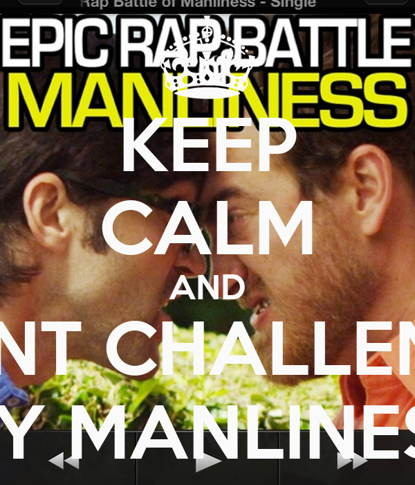 KEEP CALM AND DONT CHALLENGE MY MANLINESS