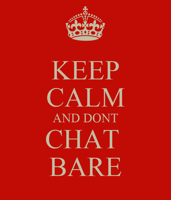 KEEP CALM AND DONT CHAT  BARE
