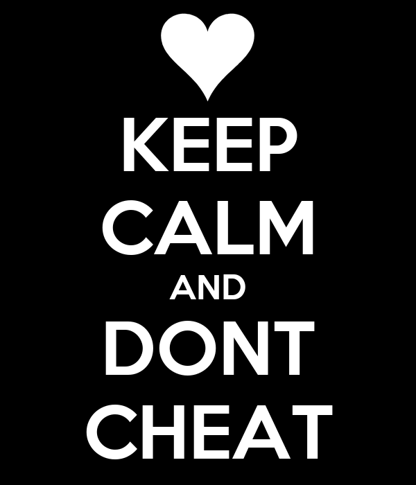 KEEP CALM AND DONT CHEAT