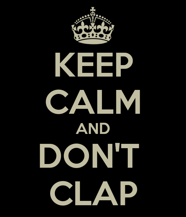 KEEP CALM AND DON'T  CLAP