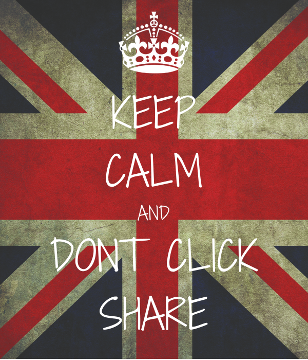 KEEP CALM AND DONT CLICK SHARE