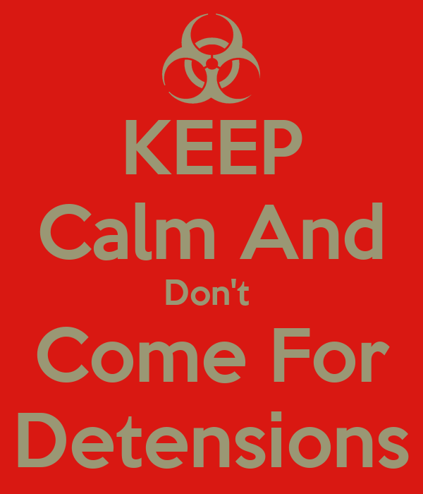 KEEP Calm And Don't  Come For Detensions