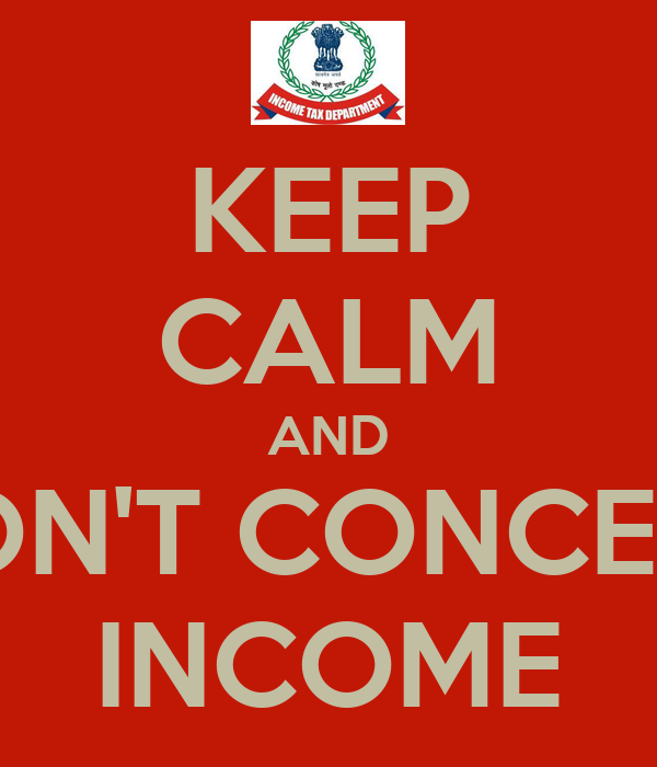 KEEP CALM AND DON'T CONCEAL INCOME