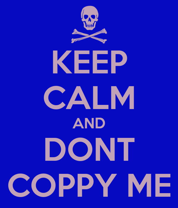 KEEP CALM AND DONT COPPY ME