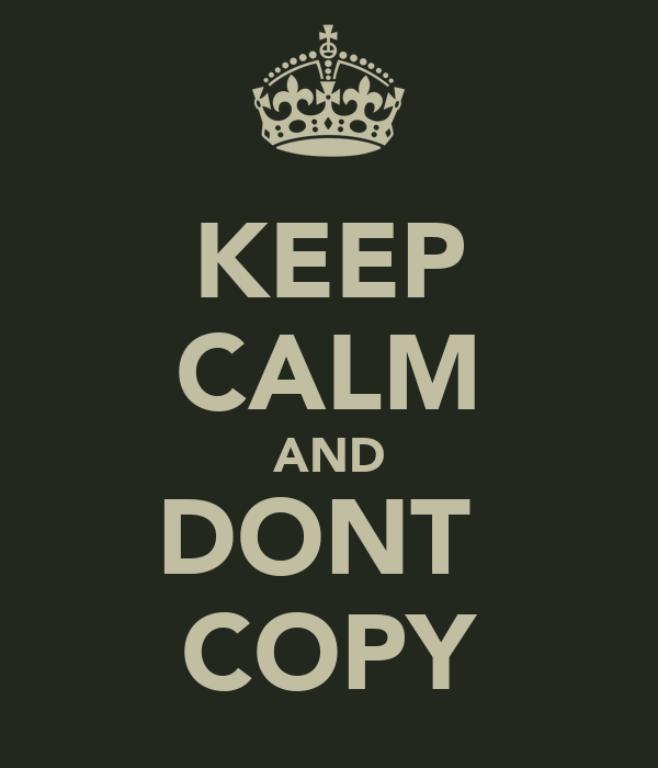 KEEP CALM AND DONT  COPY
