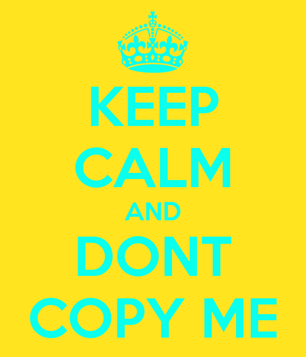KEEP CALM AND DONT COPY ME
