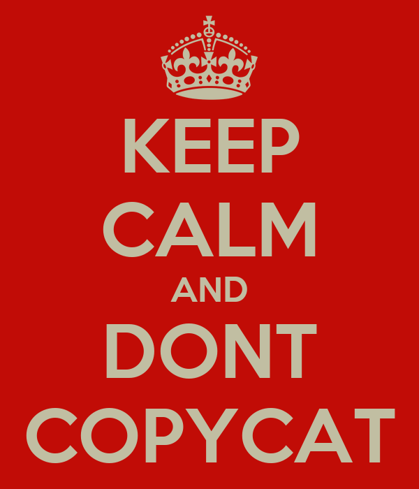 KEEP CALM AND DONT COPYCAT