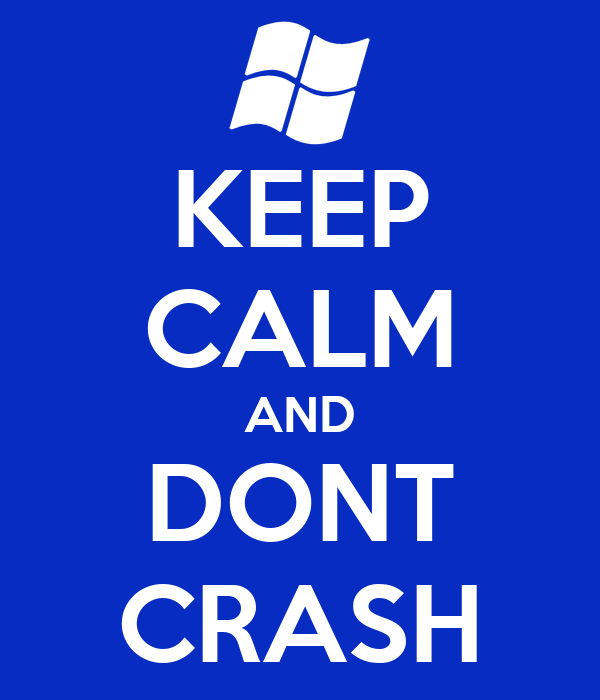 KEEP CALM AND DONT CRASH