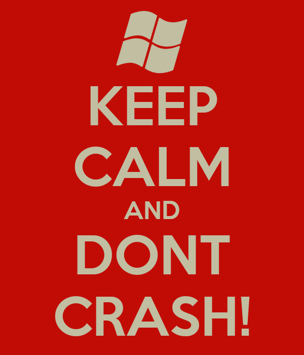 KEEP CALM AND DONT CRASH!
