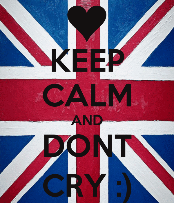 KEEP CALM AND DONT CRY :)
