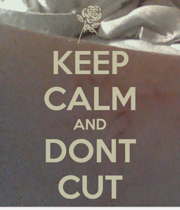 KEEP CALM AND DONT CUT