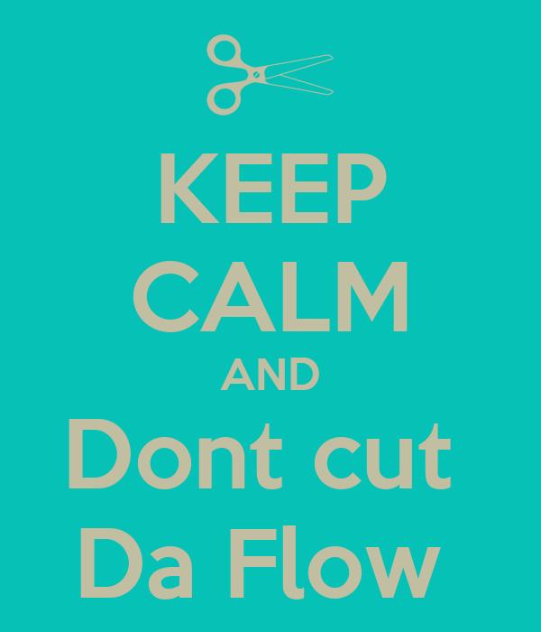 KEEP CALM AND Dont cut  Da Flow