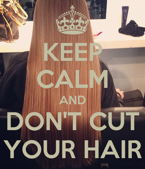 KEEP CALM AND DON'T CUT YOUR HAIR