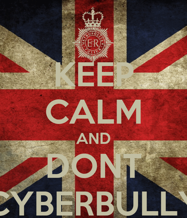 KEEP CALM AND DONT CYBERBULLY