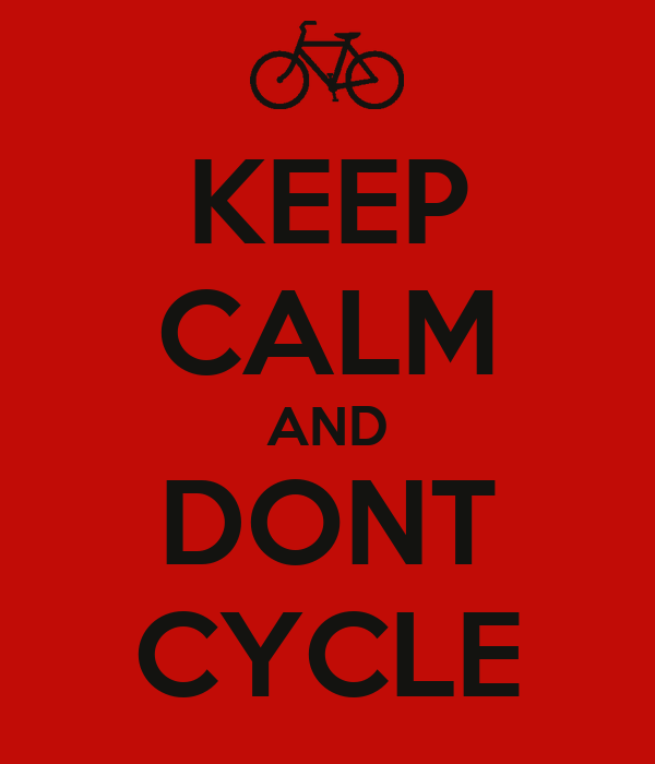 KEEP CALM AND DONT CYCLE