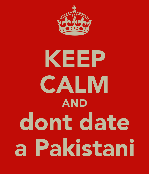 KEEP CALM AND dont date a Pakistani