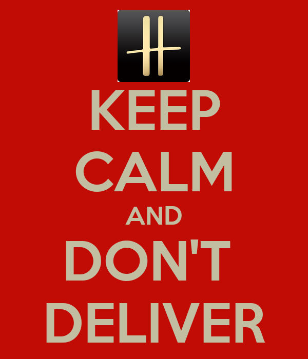 KEEP CALM AND DON'T  DELIVER