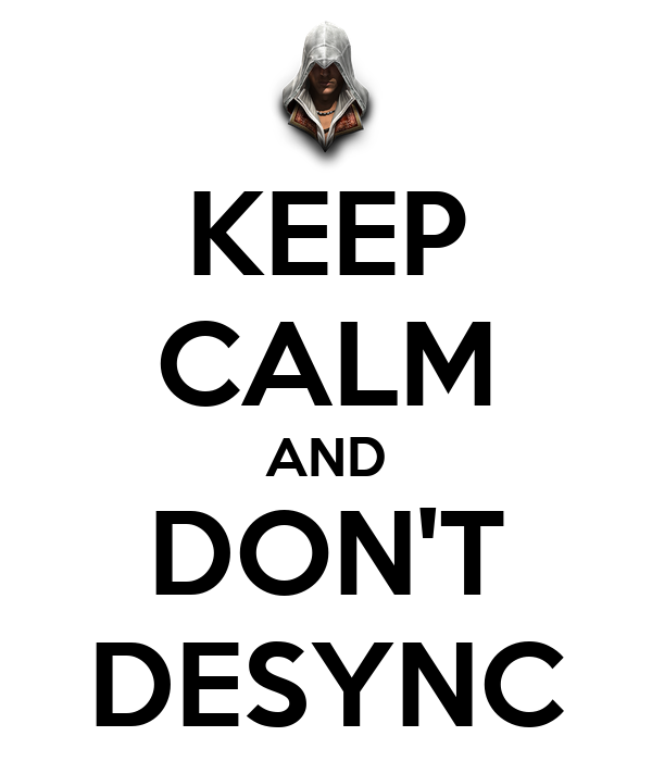 KEEP CALM AND DON'T DESYNC