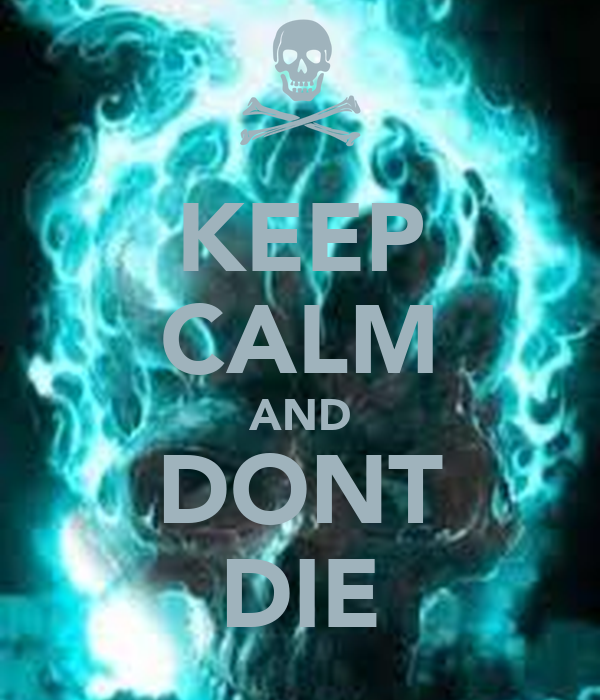 KEEP CALM AND DONT DIE