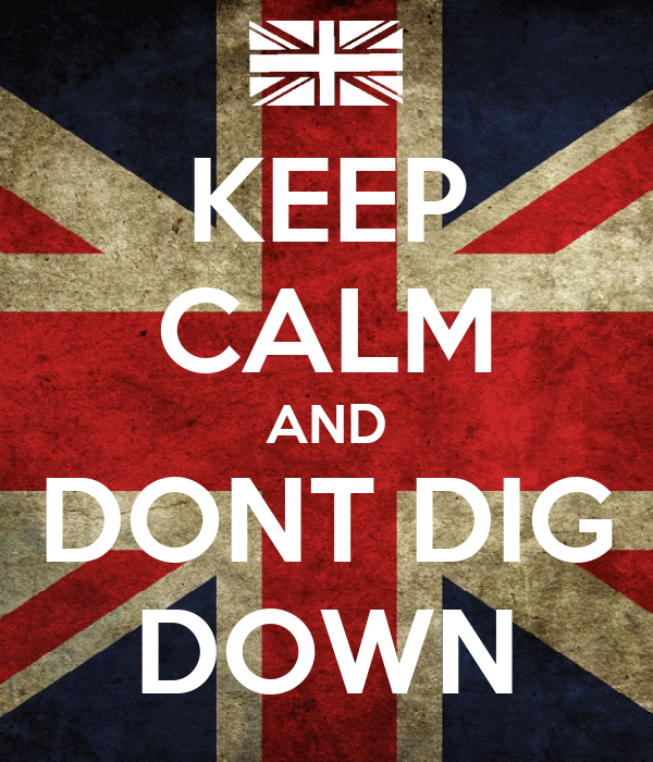KEEP CALM AND DONT DIG DOWN