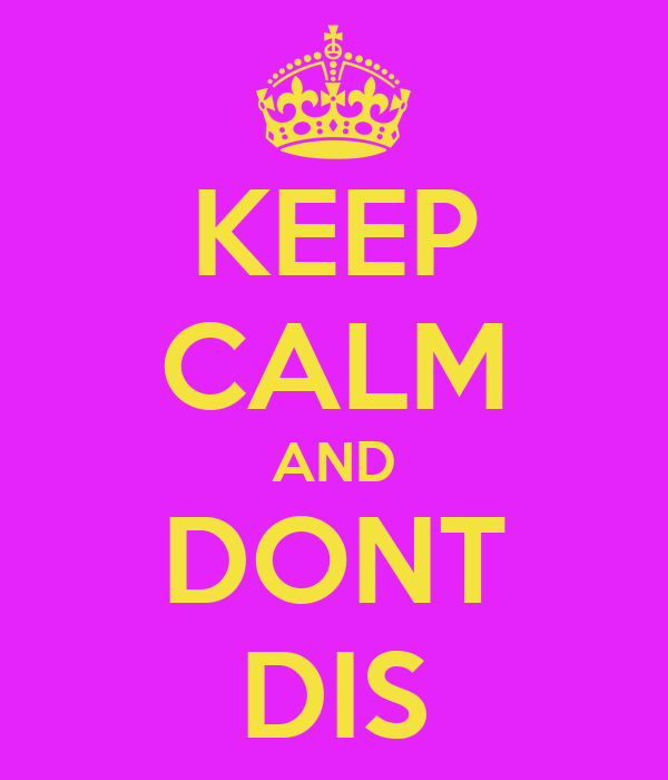 KEEP CALM AND DONT DIS