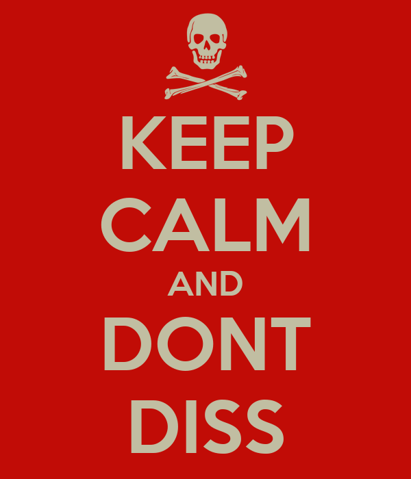 KEEP CALM AND DONT DISS