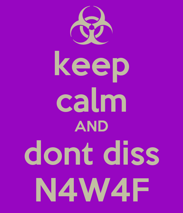 keep calm AND dont diss N4W4F