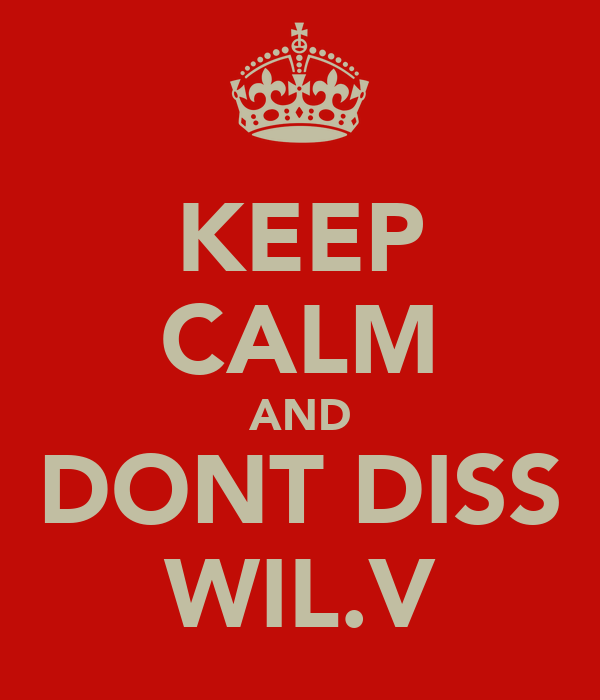 KEEP CALM AND DONT DISS WIL.V