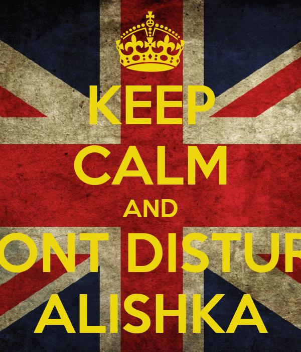 KEEP CALM AND DONT DISTURB ALISHKA