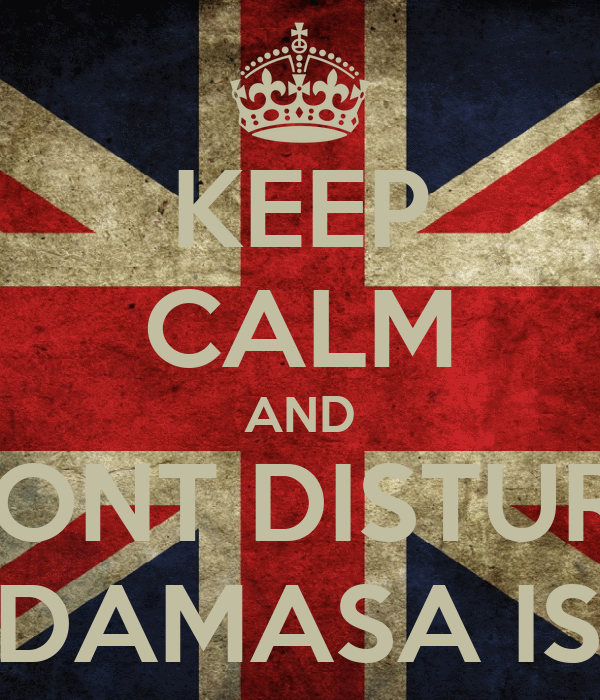 KEEP CALM AND DONT DISTURB BECAUSE DAMASA IS SLEEPING