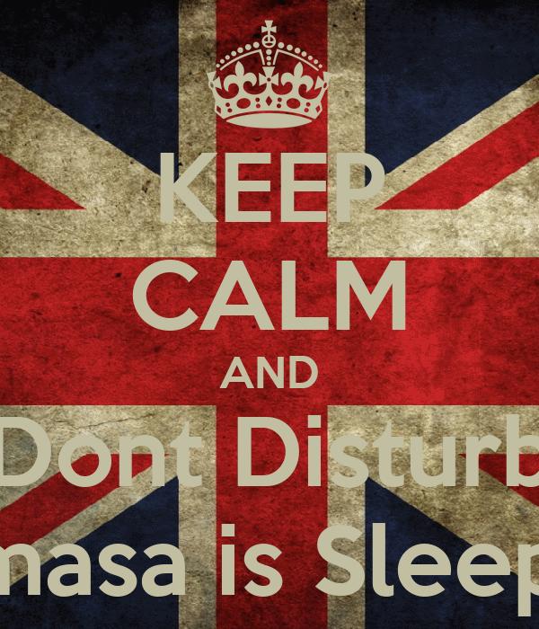 KEEP CALM AND Dont Disturb Damasa is Sleeping