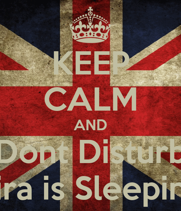 KEEP CALM AND Dont Disturb Fira is Sleeping