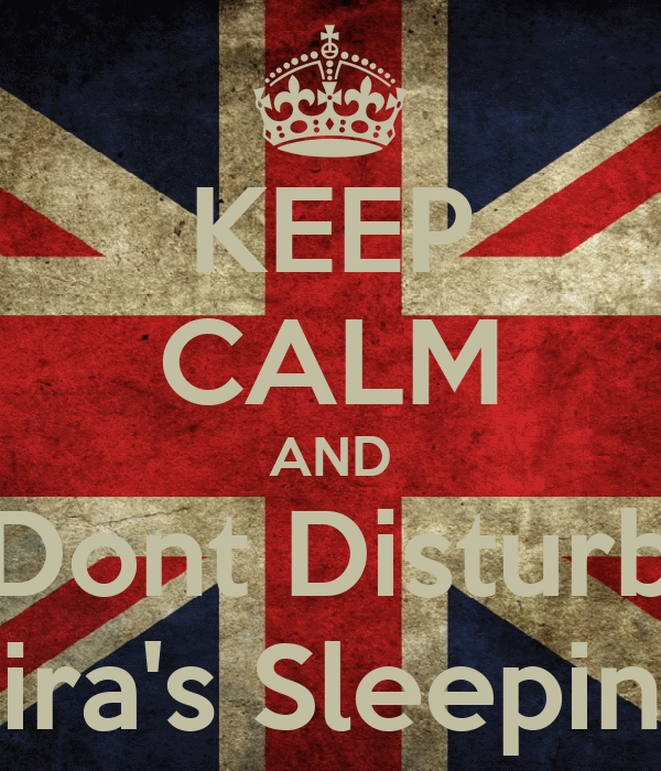 KEEP CALM AND Dont Disturb Fira's Sleeping