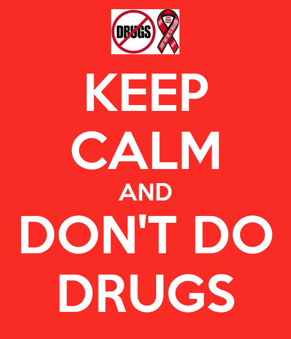 KEEP CALM AND DON'T DO DRUGS