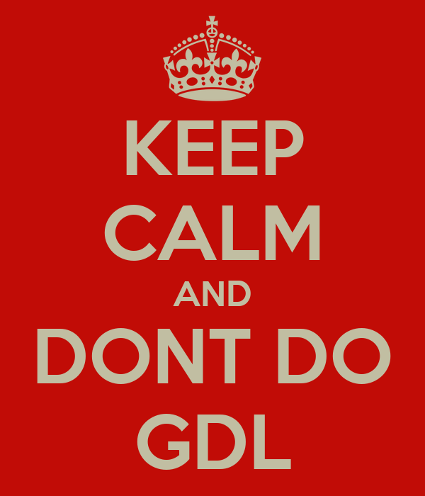 KEEP CALM AND DONT DO GDL