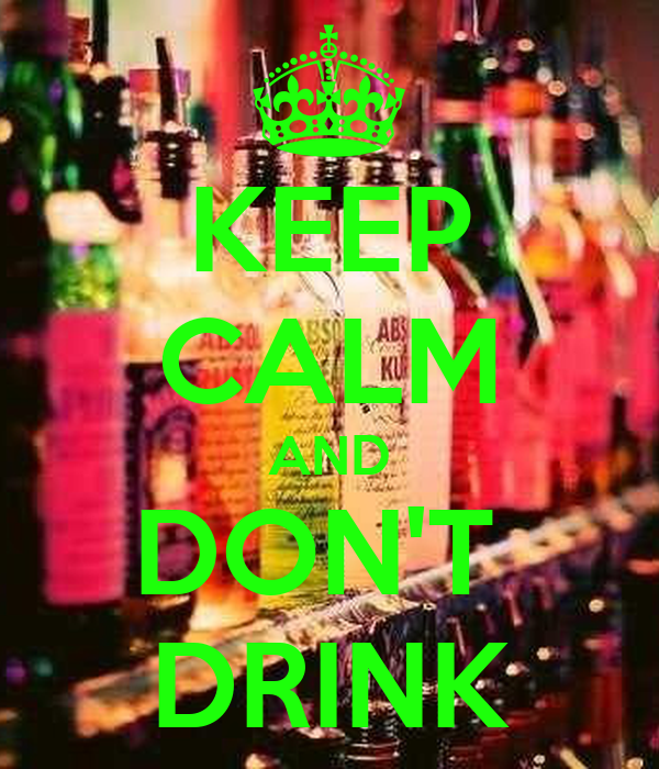 KEEP CALM AND DON'T  DRINK