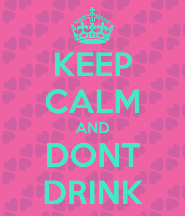 KEEP CALM AND DONT DRINK