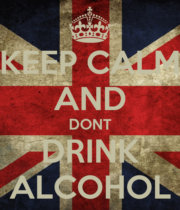 KEEP CALM AND DONT DRINK ALCOHOL