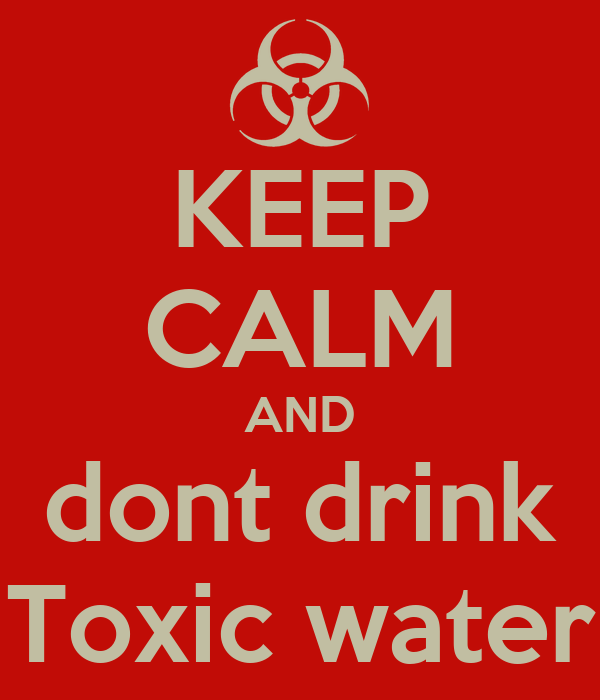 KEEP CALM AND dont drink Toxic water