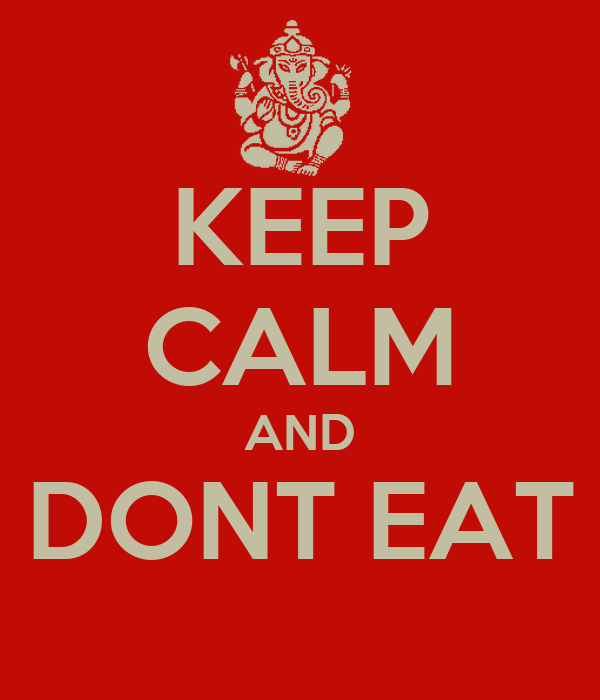 KEEP CALM AND DONT EAT